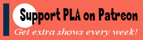 Support PLA by subscribing with Patreon!